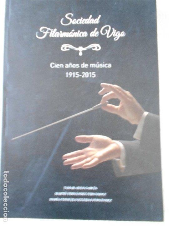 SOCIEDAD FILARMONICA DE VIGO. CIEN AÑOS DE MUSICA. 1915 - 2015. TAMAR ADAN GARCIA, MARTN FERNANDEZ F (Música - Catálogos de Música, Libros y Cancioneros)