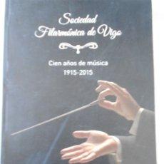 Catálogos de Música: SOCIEDAD FILARMONICA DE VIGO. CIEN AÑOS DE MUSICA. 1915 - 2015. TAMAR ADAN GARCIA, MARTN FERNANDEZ F. Lote 177777079