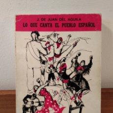 Catálogos de Música: LO QUE CANTA EL PUEBLO ESPAÑOL. JUAN DEL ÁGUILA, J. DE. UNIÓN MUSICAL ESPAÑOLA, MADRID, 1966. . Lote 181756316