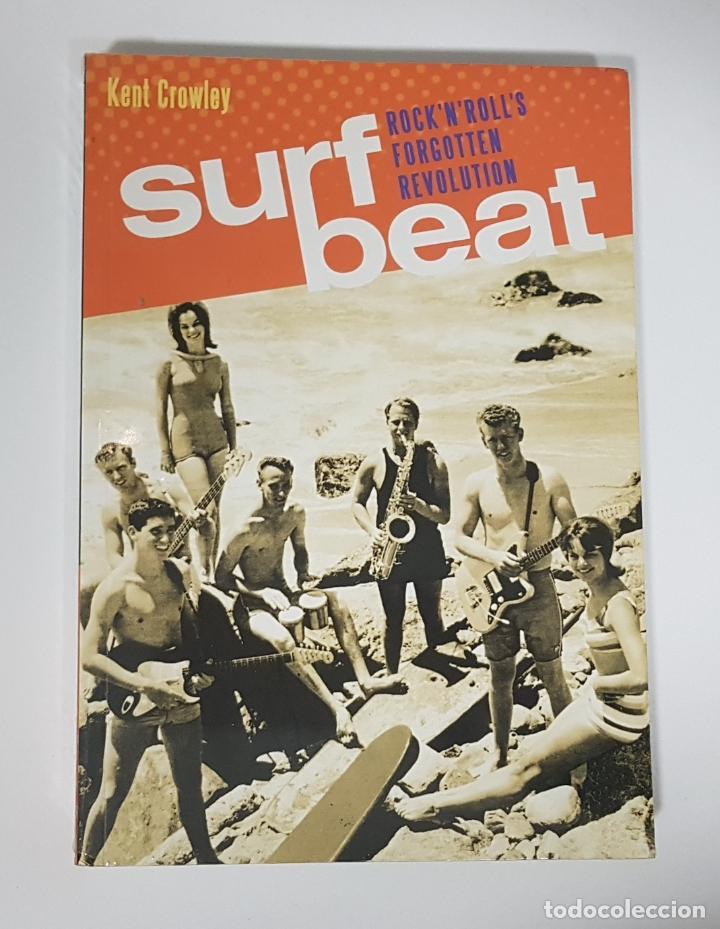 SURF BEAT: ROCK N ROLLS FORGOTTEN REVOLUTION / KENT CROWLEY (HISTORIA DE LA MÚSICA SURF) (Música - Catálogos de Música, Libros y Cancioneros)