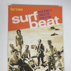Catálogos de Música: SURF BEAT: ROCK N ROLLS FORGOTTEN REVOLUTION / KENT CROWLEY (HISTORIA DE LA MÚSICA SURF). Lote 249096615