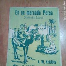 Catálogos de Música: PARTITURA MÚSICA EN UN MERCADO PERSA A.W. KETÈLBEY EDIT RIO D LA PLATA BUENOS AIRES. Lote 191226121