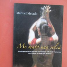 Catálogos de Música: ME MATÓ UNA SOLEA , MANUEL MELADO , CON DEDICATORIA DEL AUTOR PRIMERA EDICION 2011. Lote 194347038