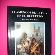 Catálogos de Música: FLAMENCOS DE LA ISLA EN EL RECUERDO - SALVADOR ALEU ZUAZO - ISLEÑA DE PRENSA -1991. Lote 194982585