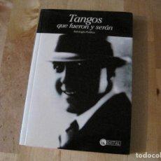 Catálogos de Música: LIBRO DE MÚSICA TANGOS QUE FUERON Y SERÁN ANTOLOGÍA POÉTICA CANCIONERO. Lote 214704911