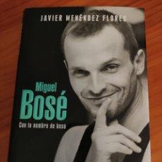Catálogos de Música: LIBRO MIGUEL BOSÉ. CON TU NOMBRE DE BESO. JAVIER MENÉNDEZ FLORES. PRIMERA EDICIÓN NOVIEMBRE 2003. Lote 233680610