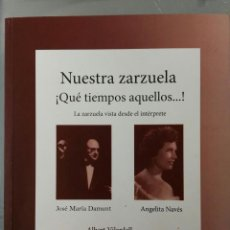Catálogos de Música: NUESTRA ZARZUELA ¡QUÉ TIEMPOS AQUELLOS...! ALBERT VILARDELL. TÉMENOS EDICIONES, 2014.. Lote 235657680