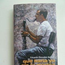 Catálogos de Música: QUÉ HARÍA YO SIN LA MÚSICA. EDUARDO GONZÁLEZ. Lote 244640915
