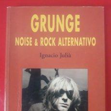 Catálogos de Música: GRUNGE NOISE & ROCK ALTERNATIVO / IGNACIO JULIÀ / EDI. CELESTE / EDICIÓN 1996 / SELLADO EN LA ÚLTIMA. Lote 245628040