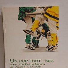 Catálogos de Música: UN COP FORT I SEC / HISTÒRIA DEL BALL DE BASTONS DEL VENDRELL / VV.AA. ED: COSSETÀNIA / OCASIÓN.. Lote 248073365