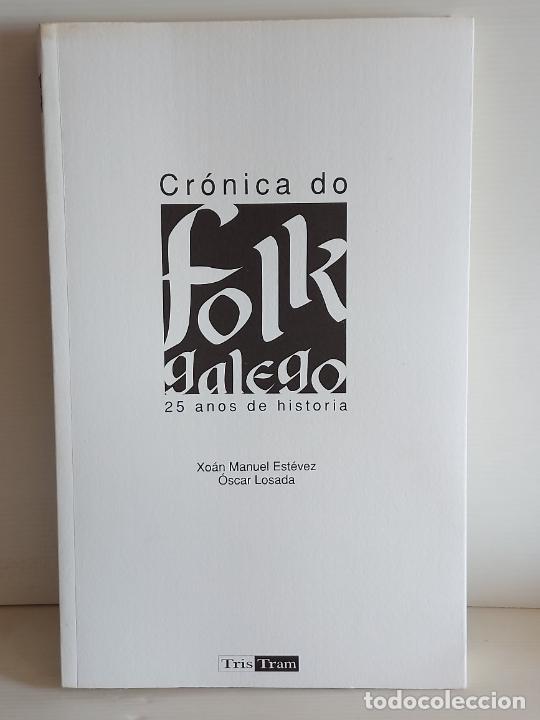 CRÓNICA DO FOLK GALEGO / 25 AÑOS DE HISTORIA / XOÁN MANUEL ESTÉVEZ-ÓSCAR LOSADA / NUEVO. (Música - Catálogos de Música, Libros y Cancioneros)