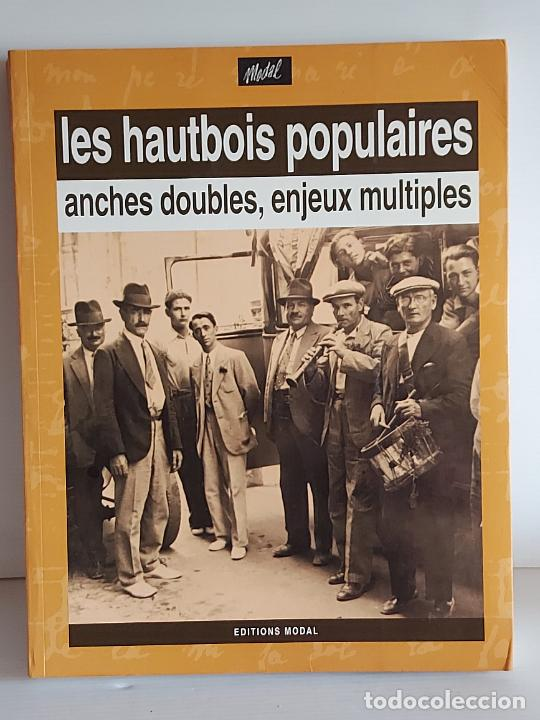 LES HAUTBOIS POPULAIRES / ANCHES DOUBLES, ENJEUX MULTIPLES / EDITIONS MODAL-2002 / NUEVO. (Música - Catálogos de Música, Libros y Cancioneros)