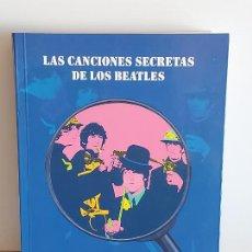Catálogos de Música: LAS CANCIONES SECRETAS DE LOS BEATLES / A. IRANZO-A. VIZCARRA / ED: MILENIO-2002 / COMO NUEVO.. Lote 249288765