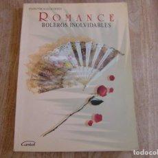 Catálogos de Música: ROMANCE. BOLEROS INOLVIDABLES. PIANO/VOCALES/ACORDES. CARISCH EDITOR. 1998. Lote 251997610