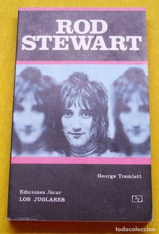 LIBRO ROD STEWART - GEORGE TREMLETT - EDICIONES JUCAR - LOS JUGLARES 42 - BOOK Ç (Música - Catálogos de Música, Libros y Cancioneros)