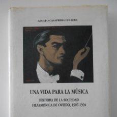 Catálogos de Música: UNA VIDA PARA LA MUSICA. HISTORIA DE LA SOCIEDAD FILARMONICA DE OVIEDO, 1907-1994. ADOLFO CASAPRIMA. Lote 255924385