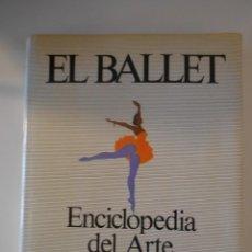 Catálogos de Música: EL BALLET. ENCICLOPEDIA DEL ARTE COREOGRAFICO. EDITORIAL AGUILAR 1987. TAPA DURA CON SOBRECUBIERTA.. Lote 261621190