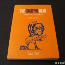 Catálogos de Música: LIBRO THE GRATEFUL DEAD PIONEROS DE LA PSICODELIA XABIER MORENO 1ª EDICIÓN CELESTE 2001. Lote 295824048