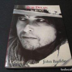 Catálogos de Música: LIBRO BOB DYLAN SE BUSCA JOHN BAULDIE 1ª EDICIÓN CELESTE 1994. Lote 295825578