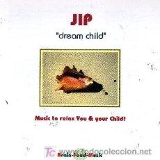 CDs de Música: JIP - DREAM CHILD MUSIC TO RELAX YOU & YOUR CHILD CD ALBUM EDITADO POR DA MUSIC. Lote 3332727