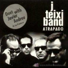 CDs de Música: J. TEIXI BAND ··· ATRAPADO - (CD SINGLE ORIGINAL) - (EX MERMELADA). Lote 21340677