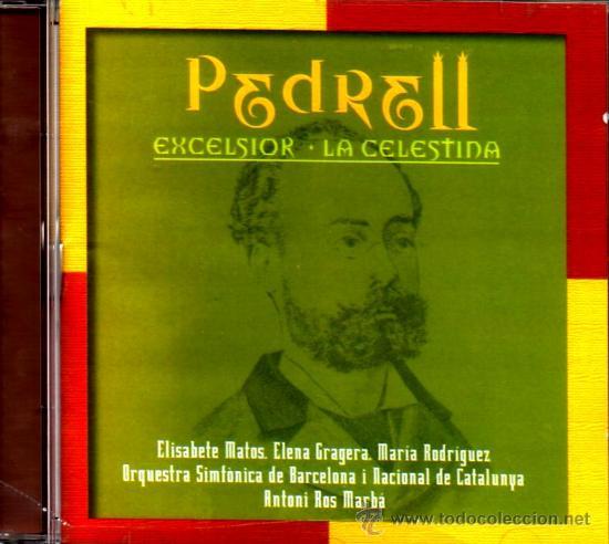 CD. PEDRELL (1841-1922): EXCELSIOR - LA CELESTINA (Música - CD's Clásica, Ópera, Zarzuela y Marchas)