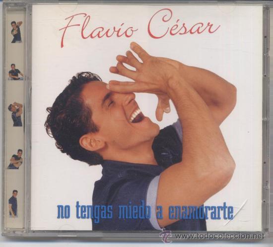 FLAVIO CESAR,NO TENGAS MIEDO A ENAMORARTE ALBUN DEL 99 (Música - CD's Latina)