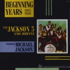 CDs de Música: THE JACKSON 5 & JOHNNY *CD * BEGGINNING YEARS 67-68 * CON MICHAEL JACKSON * PRECINTADO. Lote 125962039