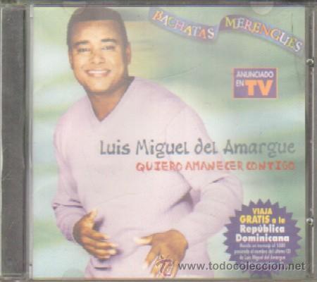 LUIS MIGUEL DEL AMARGUE. QUIERO AMANECER CONTIGO. CD-SOLEXT-491 (Música - CD's Latina)