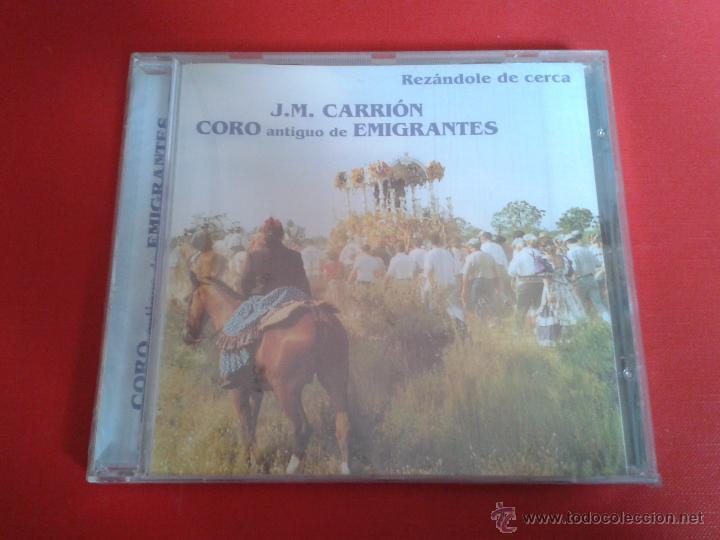 NUEVO PRECINTADO J. M. CARRIÓN CORO ANTIGUO DE EMIGRANTES REZÁNDOLE DE CERCA EL ROCIO HUELVA (LEER) (Música - CD's Flamenco, Canción española y Cuplé)