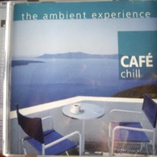 CDs de Música: CAFE CHILL THE AMBIENT EXPERIENCE. Lote 54658315