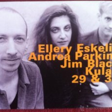 CDs de Música: ELLERY ESKELIN WITH ANDREA PARKINS & JIM BLACK. KULAK, 29&30. 1998. Lote 95278583