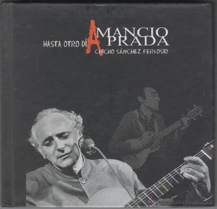 CD LIBRO MÚSICA - AMANCIO PRADA HASTA OTRO DÍA CHICHO SÁNCHEZ FERLOSIO - AÑO 2004 (Música - CD's Melódica )