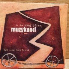 CDs de Música: MUZYKANCI. A NA ONEJ GÓRZE. FOLK SONG FROM POLAND. DIGIPACK-CD-2002. 15 TEMAS / PRECINTADO.. Lote 55109753