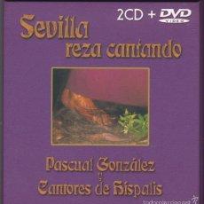 CDs de Música: SEVILLA REZA CANTANDO - PASCUAL GONZÁLEZ Y CANTORES DE HÍSPALIS. 2 CD + DVD. Lote 146089256