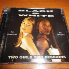 CDs de Música: BLACK & WHITE TWO GIRLS TWO SESSIONS DJ. RACHEL DJ. ANGIE 2 CD DOBLE CD ALBUM TIENE 23 TEMAS. Lote 166622861