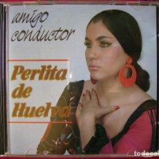 CDs de Música: PERLITA DE HUELVA.AMIGO CONDUCTOR...PEDIDO MINIMO 5€. Lote 65990666