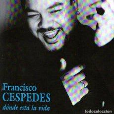CDs de Música: FRANCISCO CESPEDES - DÓNDE ESTÁ LA VIDA - CD ALBUM - 10 TRACK - WARNER MUSIC 2000 + REGALO CD SINGLE. Lote 71592855