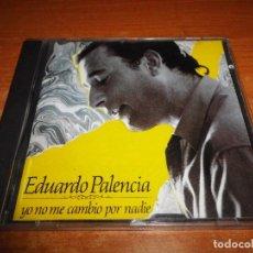 CDs de Música: EDUARDO PALENCIA YO NO ME CAMBIO POR NADIE CD ALBUM DEL AÑO 1990 CONTIENE 8 TEMAS SEVILLANAS. Lote 72407215
