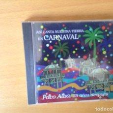 CDs de Música: ASI CANTA NUESTRA TIERRA EN CARNAVAL. PACO ALBA. 25 AÑOS DESPUES. Lote 83650000