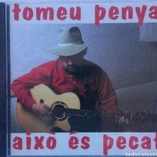 CDs de Música: TOMEU PENYA AIXO ES PECAT. Lote 85962026