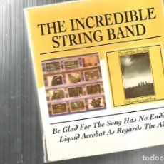 CDs de Música: DOBLE CD INCREDIBLE STRING BAND : BE GLAD FOR THE SONG HAS NO ENDING + LIQUID ACROBAT AS REGARDS . Lote 98490815