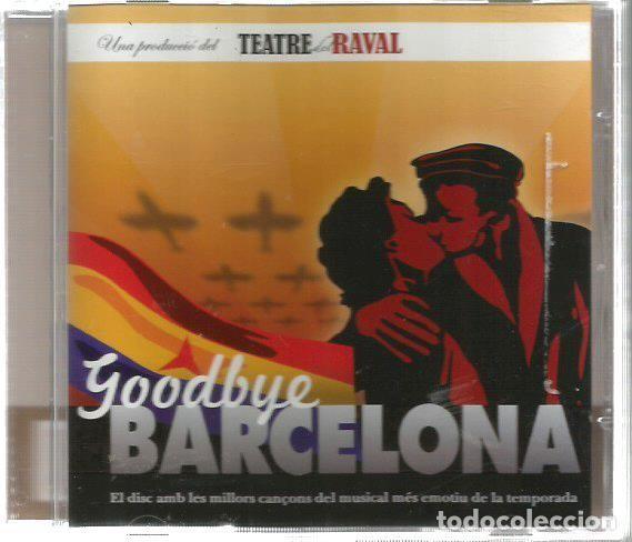 CD GOODBYE BARCELONA ( UNA PRODUCCIO DEL TEATRE DEL RAVAL ) LES CANÇONS MUSICAL SOBRE LA REPUBLICA (Música - CD's Bandas Sonoras)
