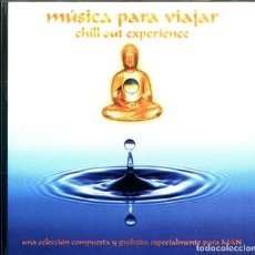 CDs de Música: MÚSICA PARA VIAJAR -- CHILL OUT EXPERIENCE -- SELECCIÓN CD NUEVO. Lote 134783467