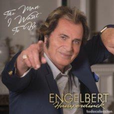 CDs de Música: ENGELBERT HUMPERDINCK - THE MAN I WANT TO BE. Lote 110934631