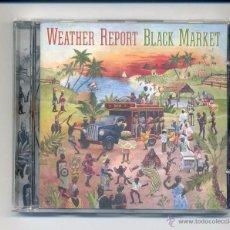 CDs de Música: WEATHER REPORT-BLACK MARKET (CD) JOE ZAWINUL, JACO PASTORIUS. Lote 151796661