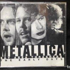 CDs de Música: METALLICA BAY THRASERS AREA THE EARLY DAYS BUEN ESATDO DIFICIL. Lote 113433091