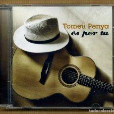 CDs de Música: CD - TOMEU PENYA, ÈS PER TU. Lote 117564299