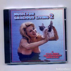 CDs de Música: VARIOS-MUSIC FOR GRACIOUS LIVING 2 (CD) LOUNGE, SOUNDTRACK, AVANTGARDE, PSYCHEDELIC ROCK . Lote 119424895