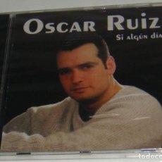 CDs de Música: CD - OSCAR RUIZ - SI ALGUN DIA - NUEVO Y PRECINTADO - OSCAR RUIZ. Lote 124655523